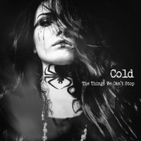 Cold -The Things We Can't Stop