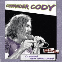 Commander Cody - Claiming New Territories: Live At The Aladin 1980