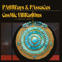 Cosmic Vibrations  &  Dwight Trible - Pathways & Passages