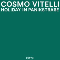 Cosmo Vitelli - Holiday In Panikstrasse Part 2