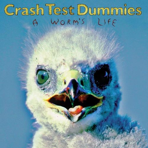 Crash Test Dummies - Worm's Life
