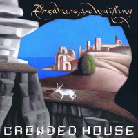 Crowded House -Dreamers Are Waiting