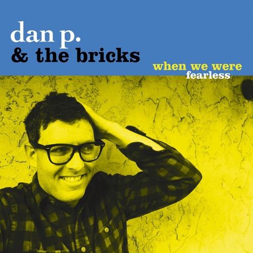 Dan P & Bricks - When We Were Fearless