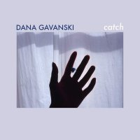 Dana Gavanski - Catch