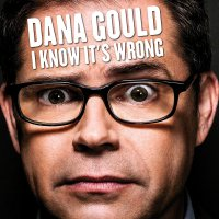 Dana Gould -I Know It's Wrong