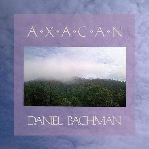 Daniel Bachman -Axacan