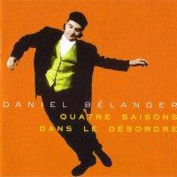 Daniel Belanger - Quatre Saisons Dans Le Desordre