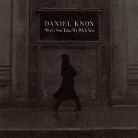Daniel Knox -Won't You Take Me With You
