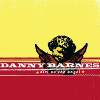 Danny Barnes - Dirt On The Angel