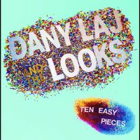 Dany And The Looks Laj -Ten Easy Pieces