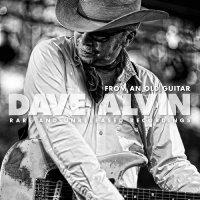 Dave Alvin -From An Old Guitar: Rare And Unreleased Recordings