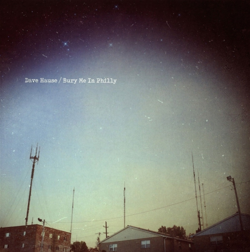 Dave Hause Bury Me In Philly Upcoming Vinyl February