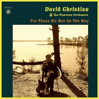 David Christian &  Pinecone Orchestra - For Those We Met On The Way