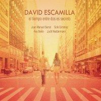 David Escamilla - El Tiempo Entre Dos Es Secreto