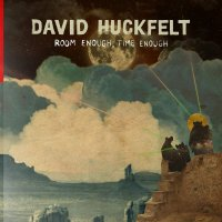 David Huckfelt -Room Enough, Time Enough