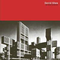 David Shea - The Tower Of Mirrors