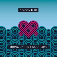 Deacon Blue -Riding On The Tide Of Love
