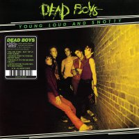 Dead Boys -Young, Loud And Snotty