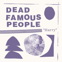 Dead Famous People -Harry