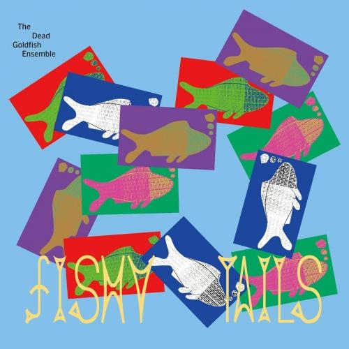 Dead Goldfish Ensemble -Fishy Tails