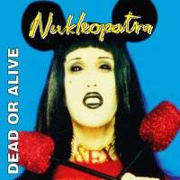 Dead Or Alive - Nukleopatra