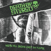 Death By Stereo -We're All Dying Just In Time