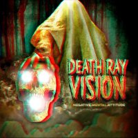 Death Ray Vision -Negative Mental Attitude