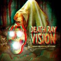 Death Ray Vision -Negative Mental Attitude