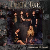 Delta Rae -Coming Home To Carolina