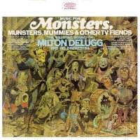 Milton Delugg and His Orchestra - Music For Monsters, Munsters, Mummies & Other Tv Fiends