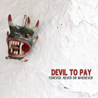 Devil To Pay - Forever, Never Or Whenever