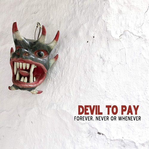 Devil To Pay -Forever, Never Or Whenever