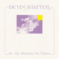 Devin Shaffer -In My Dreams I'm There
