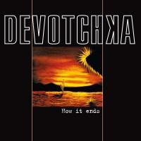 Devotchka - How It Ends