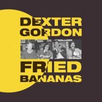 Dexter Gordon -Fried Bananas