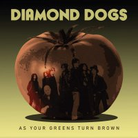 Diamond Dogs -As Your Greens Turn Brown