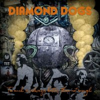 Diamond Dogs -Too Much Is Always Better Than Not Enough