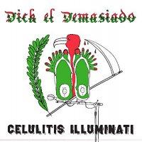 Dick El Demasiado - Celulitis Illuminati