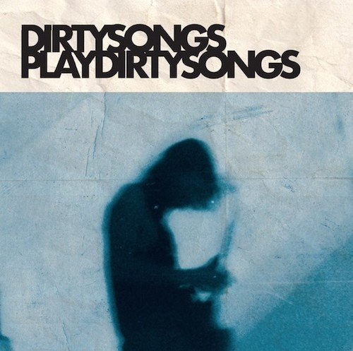 Dirty Songs - Dirty Songs Play Dirty Songs