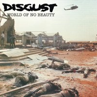 Disgust -World Of No Beauty / Thrown Into Oblivion