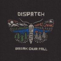 Dispatch -Break Our Fall