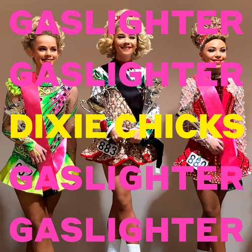 Dixie Chicks -Gaslighter