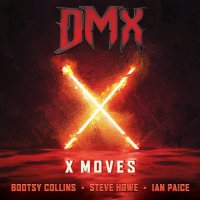 Dmx  / Bootsy Collins / Steve Howe / Ian Paice - X Moves