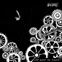 Dobré - Who Killed The Acrobat