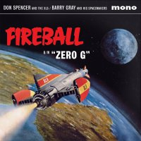 Don & Xl5 Spencer / Barry & His Spacemakers Gray -Fireball / Zero G