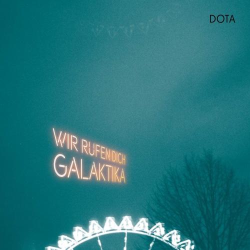 Dota - Wir Rufen Dich, Galaktika