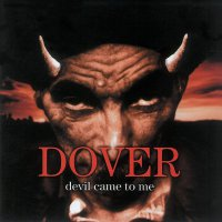 Dover -Devil Came To Me