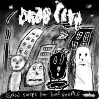 Drab City -Good Songs For Bad People