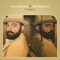 Drew Holcomb & The Neighbors -Dragons