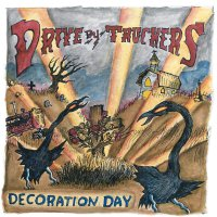 Drive-By Truckers -Decoration Day Drive-By Truckers - Decoration Day